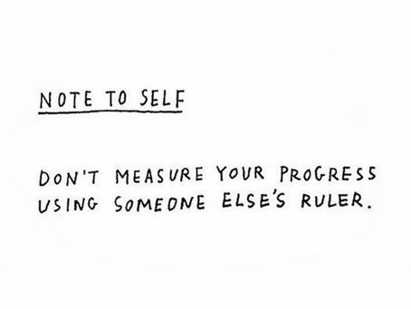 Don't measure Your Progress With Someone Else's Ruler