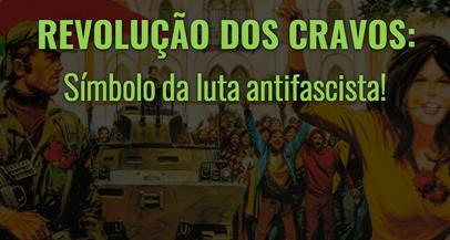 Revolução dos Cravos: símbolo da luta antifascista!