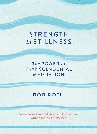Strength in Stillness, Bob Roth
