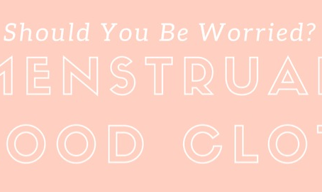 Menstrual Blood Clots - Should You Be Worried?