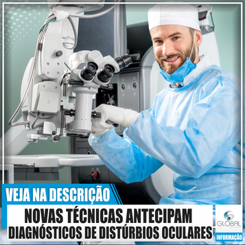 Novas técnicas antecipam diagnósticos de distúrbios oculares.