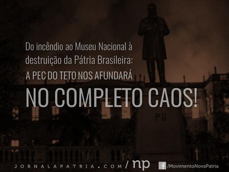 Do incêndio do Museu Nacional à destruição da Pátria: a PEC do Teto nos afundar no completo caos!