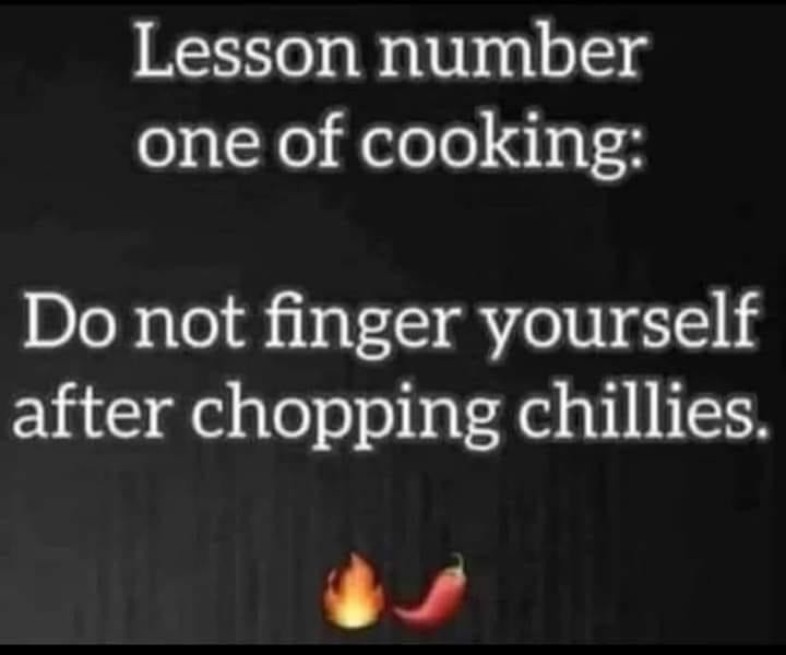 Do not finger yourself after chopping chilies