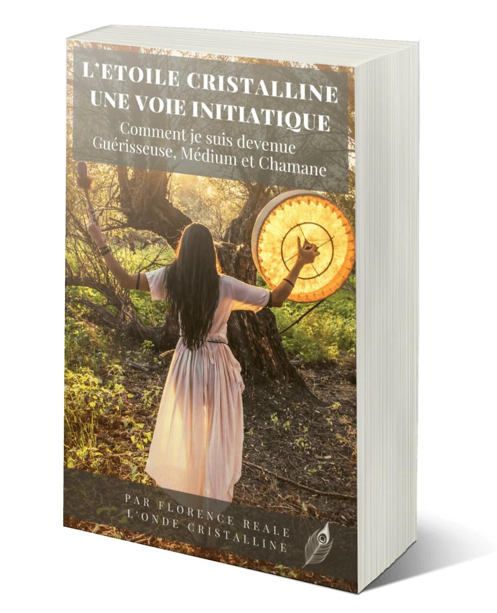 LIVRE CHAMANISME : l'Etoile Cristalline, une voie initiatique par Florence Réale