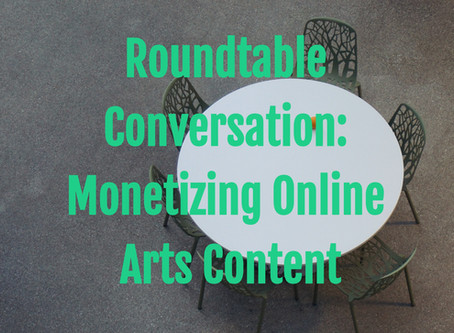 Round Table Conversation: Monetizing Online Arts Content