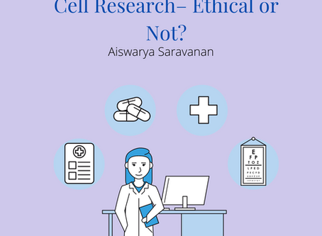 Human Embryonic Stem Cell Research: Ethical or Not?– Aiswarya Saravanan