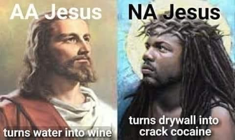 AA Jesus - NA Jesus  Water to wine. Drywall to crack