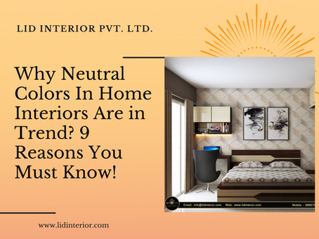 Why Neutral Colors In Home Interiors Are in Trend? 9 Reasons You Must Know!