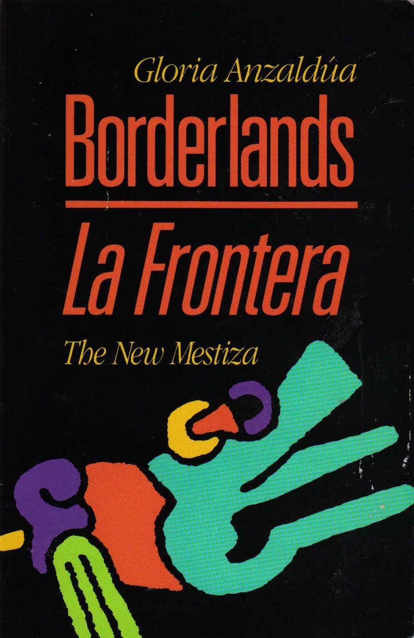 Borderlands/La Frontera: The New Mestiza by Gloria Anzaldúa (1987) : the book slut book reviews