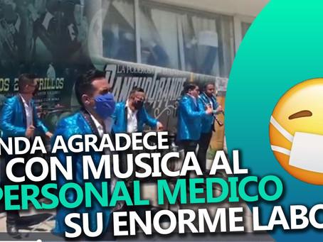 Banda Rancho Grande agradece al personal médico con MÚSICA