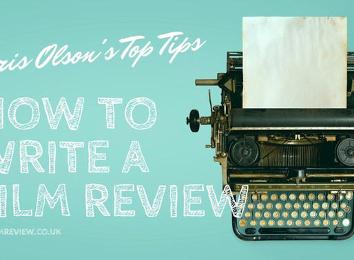 Film Critic Chris Olson's 7 Tips on How to Write a Film Review
