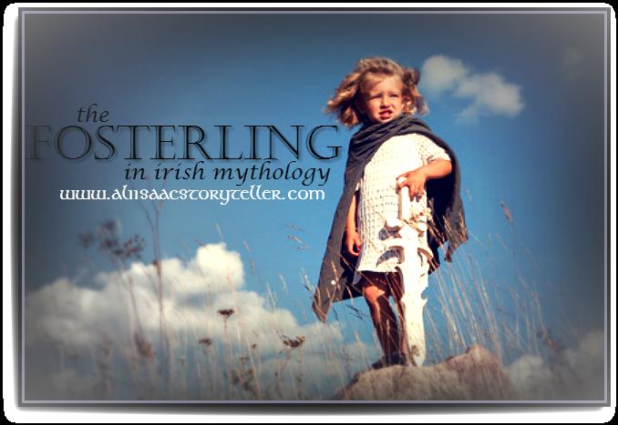The Fosterling in Irish Mythology www.aliisaacstoryteller.com