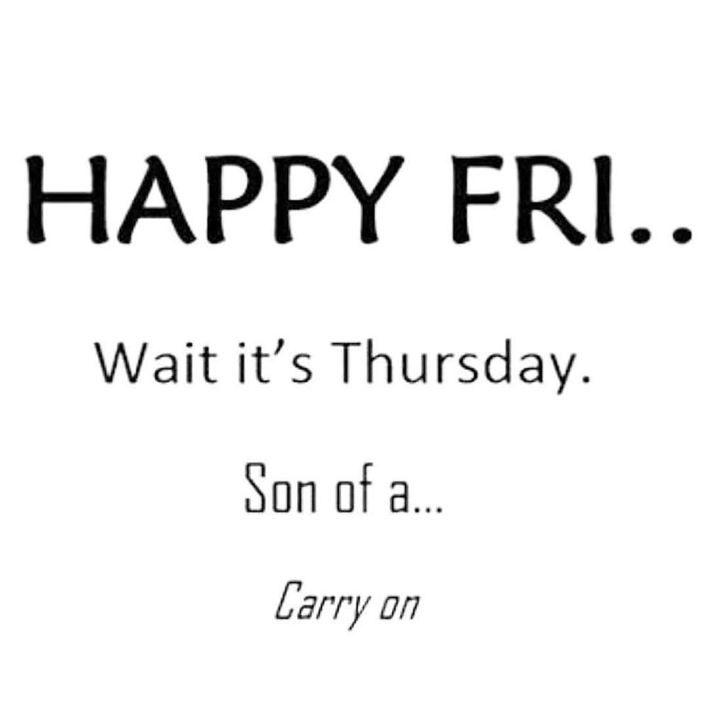 Happy Fri...Wait it's Thursday Meme