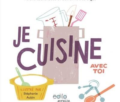 Je cuisine avec toi : L'art de faire découvrir aux enfants le plaisir de cuisiner quotidiennement !
