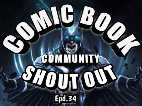 Epd.34 Comic Book Community Shout Out(Special Guest: Comic Man Andy)