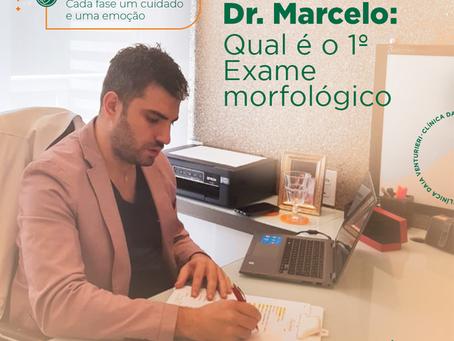 Dica do Dr Marcelo: Qual é o 1º Exame morfológico
