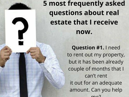 The 5 most frequently asked questions about real estate that I receive now. Question #1.