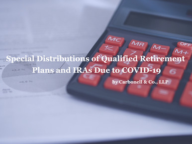 Special Distributions of Qualified Retirement Plans and IRAs Due to COVID-19