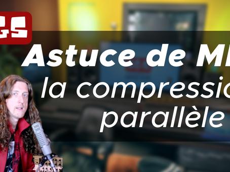 Astuce de MIX - La compression parallèle.