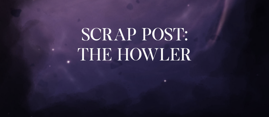 Scrap Post: The Howler