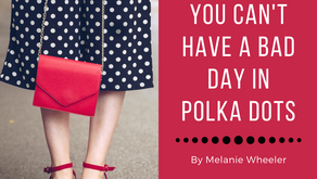 You Can't Have a Bad Day in Polka Dots