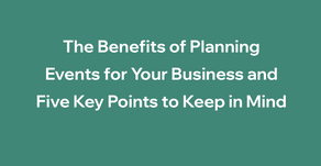 The Benefits of Planning Events for Your Business and Five Key Points to Keep in Mind