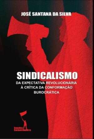 Sindicalismo: Da Expectativa Revolucionária à Crítica da Conformaçao Burocrática