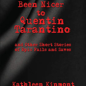 I Should've Been Nicer To Quentin Tarantino - By Kathleen Kinmont. (2020).