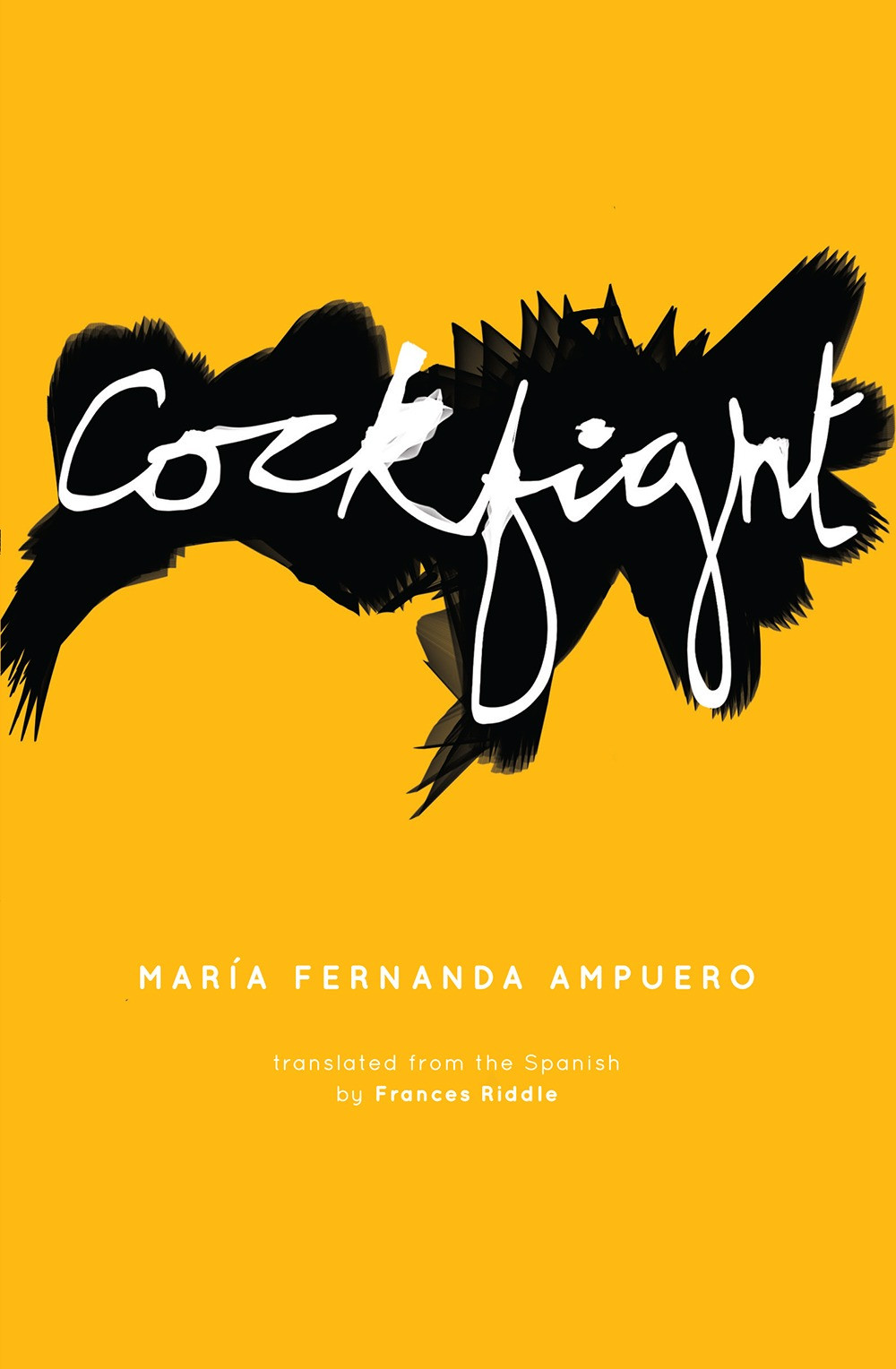 Orange and black book cover titled Cockfight María Fernanda Ampuero Translated from the Spanish by Frances Riddle thebookslut book reviews. Named one of the ten best fiction books of 2018 by the New York Times en Español, Cockfight is the debut work by Ecuadorian writer and journalist María Fernanda Ampuero. In lucid and compelling prose, Ampuero sheds light on the hidden aspects of home: the grotesque realities of family, coming of age, religion, and class struggle. A family's maids witness a horrible cycle of abuse, a girl is auctioned off by a gang of criminals, and two sisters find themselves at the mercy of their spiteful brother. With violence masquerading as love, characters spend their lives trapped reenacting their past traumas. Heralding a brutal and singular new voice, Cockfight explores the power of the home to both create and destroy those within it. María Fernanda Ampuero is a writer and journalist, born in Guayaquil, Ecuador, in 1976. She has published articles in newspapers and magazines around the world, as well as two nonfiction books: Lo que aprendí en la peluquería y Permiso de residencia. Cockfight is her first short story collection, and her first book to be translated into English. Frances Riddle is a writer and translator based in Buenos Aires, Argentina. Her recent book-length translations include Not One Less by María Pía López (forthcoming, Polity Press); Plebeian Prose by Néstor Perlongher (Polity Press 2019); The German Room by Carla Maliandi (Charco Press 2018). Her short story translations, essays, and reviews have been published in the White Review, Electric Literature, the Short Story Project, and Words Without Borders, among others.