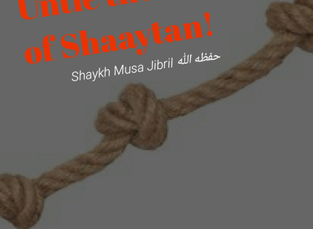 Undo the knots of Shaaytan on you!