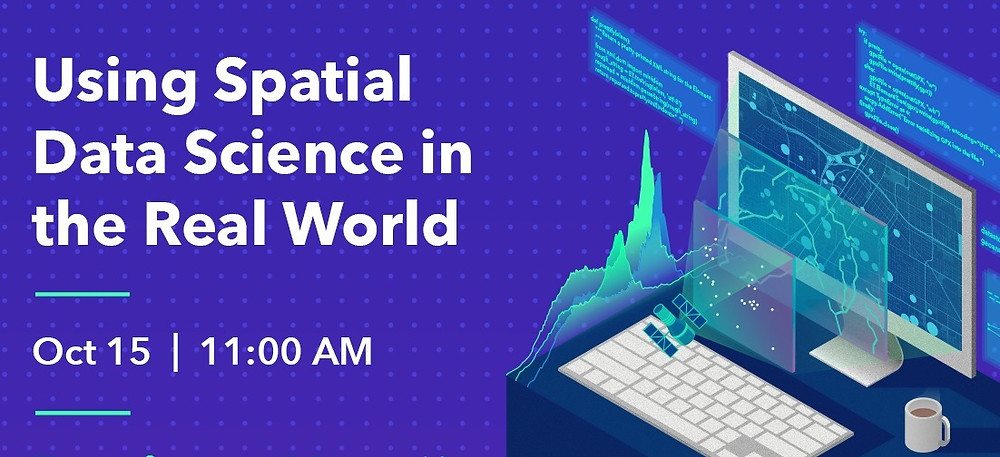 Using Spatal Data Science in the Real World - Esri UK  Event