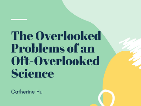 The Overlooked Problems of an Oft-Overlooked Science– Catherine Hu