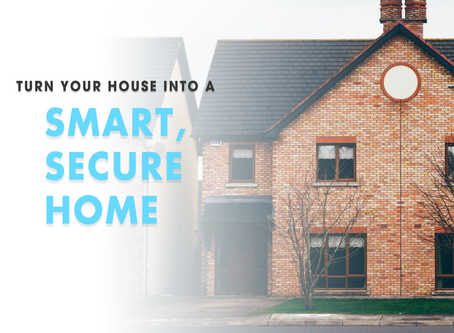 Turn Your House Into A Smart, Secure Home.