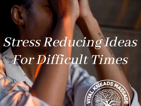Stress Reducing Ideas For Difficult Times