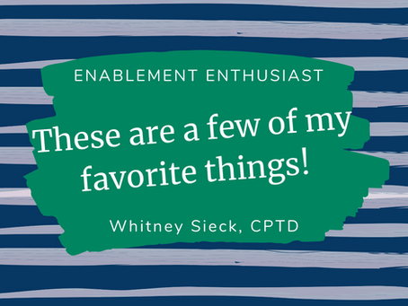 Enablement Resources: These are a few of my favorite things!