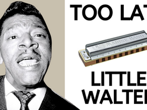 Too Late by Little Walter - Harmonica Tabs & Lesson