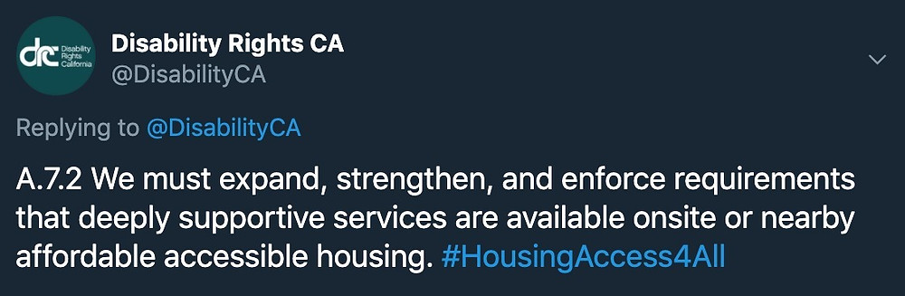 """Disability Rights California tweet: """"A.7.2 We must expand, strengthen, and enforce requirements that deeply supportive services are available onsite or nearby affordable accessible housing #HousingAccess4All"""""""
