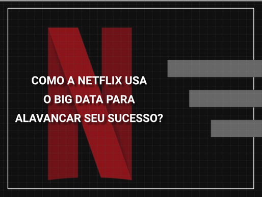 Como a Netflix usa o Big Data?!