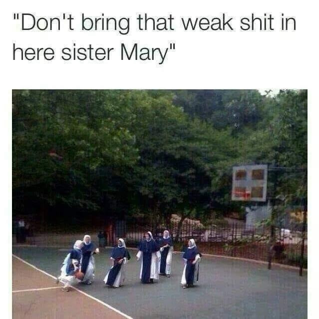 Don't Bring that Weak Shit in Here Sister Mary Meme