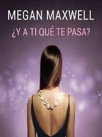 Encuentra la sinópsis y la crítica del libro de Megan Maxwell, ¿Y a ti qué te pasa?