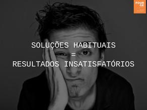 Soluções Habituais = Resultados Insatisfatórios