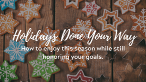 Holidays Done Your Way: How to enjoy this season while still honoring your goals.
