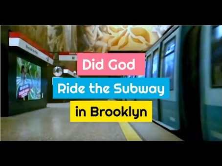 Did God ride the Brooklyn Subway !!!