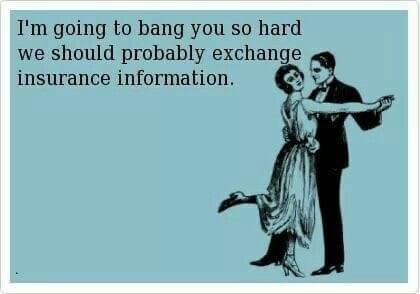 I'm going to bang you so hard probably should exchange insurance information