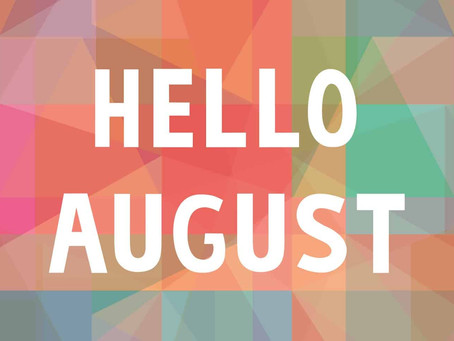 Goodbye July. Hello August!