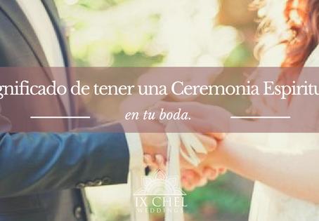 Significado de tener una Ceremonia Espiritual en tu boda.