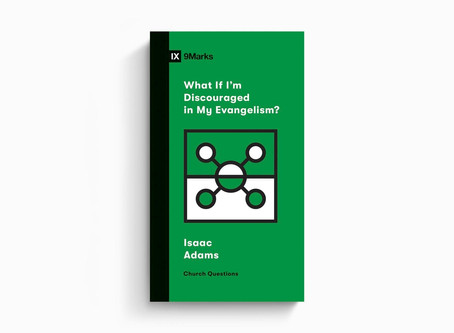 What If I Am Discouraged In My Evangelism?