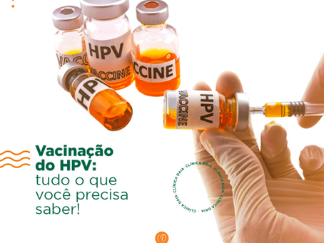 Vacinação do HPV: tudo o que você precisa saber!