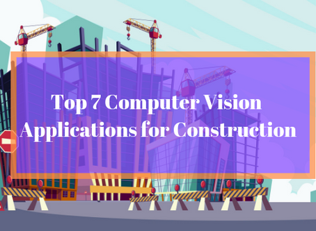 Top 7 Computer Vision Applications for Construction