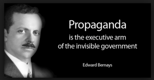 """Propaganda is the executive arm of the invisible government."" Edward Bernays"